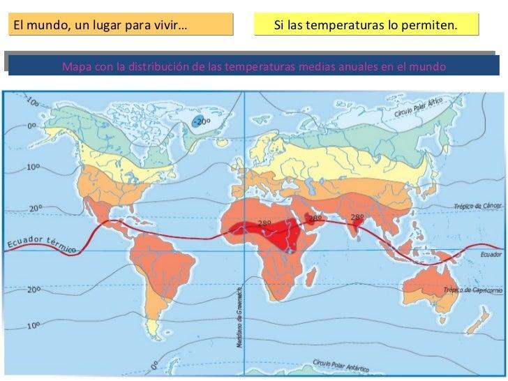 El mundo, un lugar para vivir… Si las temperaturas lo permiten. Mapa con la distribución de las temperaturas medias anuale...