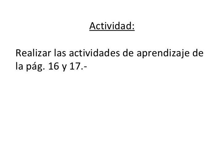 Actividad: Realizar las actividades de aprendizaje de la pág. 16 y 17.-