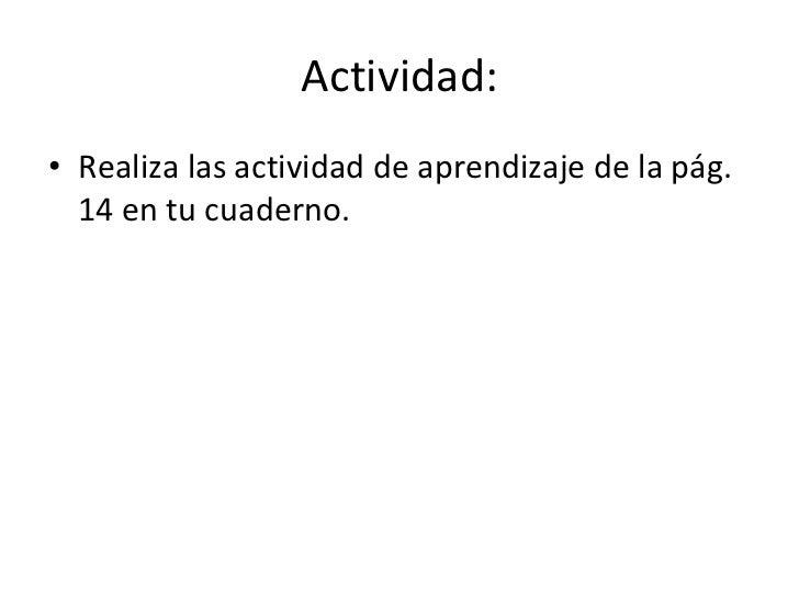 Actividad: <ul><li>Realiza las actividad de aprendizaje de la pág. 14 en tu cuaderno. </li></ul>