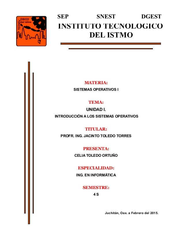 MATERIA: SISTEMAS OPERATIVOS I TEMA: UNIDAD I. INTRODUCCIÓN A LOS SISTEMAS OPERATIVOS TITULAR: PROFR. ING. JACINTO TOLEDO ...