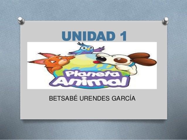 UNIDAD 1  BETSABÉ URENDES GARCÍA