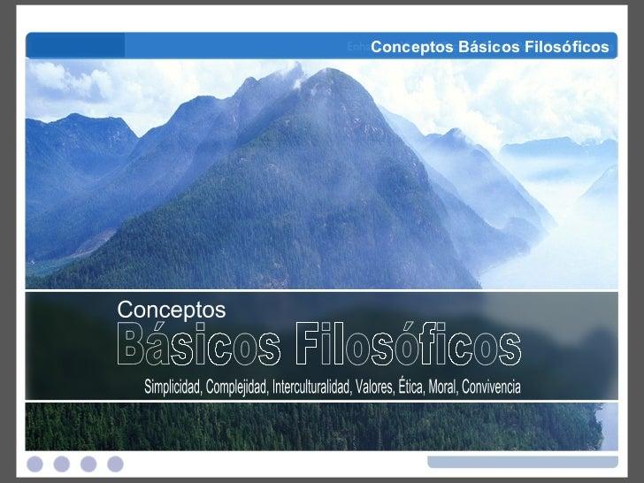 Básicos Filosóficos Conceptos Simplicidad, Complejidad, Interculturalidad, Valores, Ética, Moral, Convivencia Básicos Filo...