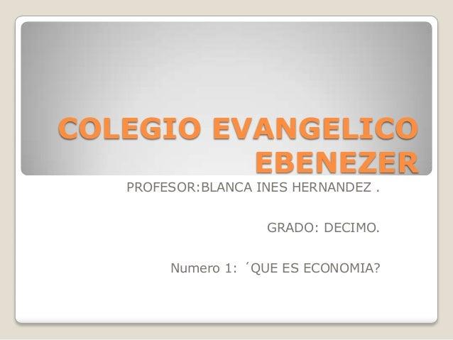 COLEGIO EVANGELICO          EBENEZER   PROFESOR:BLANCA INES HERNANDEZ .                    GRADO: DECIMO.        Numero 1:...