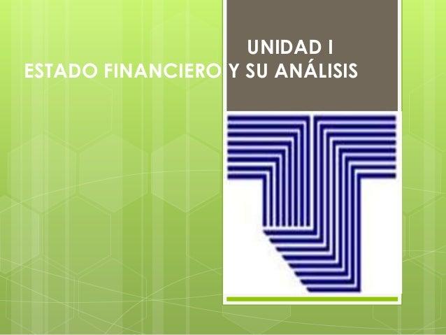 UNIDAD I ESTADO FINANCIERO Y SU ANÁLISIS