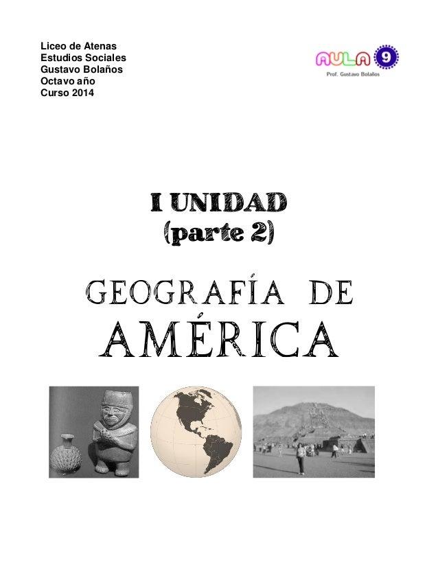 Liceo de Atenas Estudios Sociales Gustavo Bolaños Octavo año Curso 2014 I UNIDAD (parte 2) Geografía de América