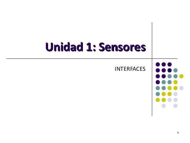 Unidad 1: Sensores            INTERFACES                         1