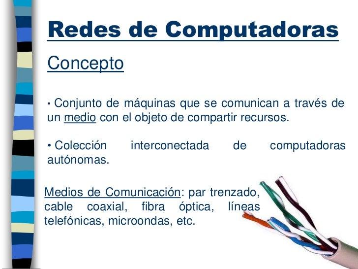Redes de ComputadorasConcepto• Conjunto de máquinas que se comunican a través deun medio con el objeto de compartir recurs...