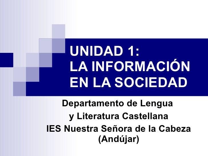 UNIDAD 1:  LA INFORMACIÓN  EN LA SOCIEDAD   Departamento de Lengua  y Literatura Castellana IES Nuestra Señora de la Cabez...