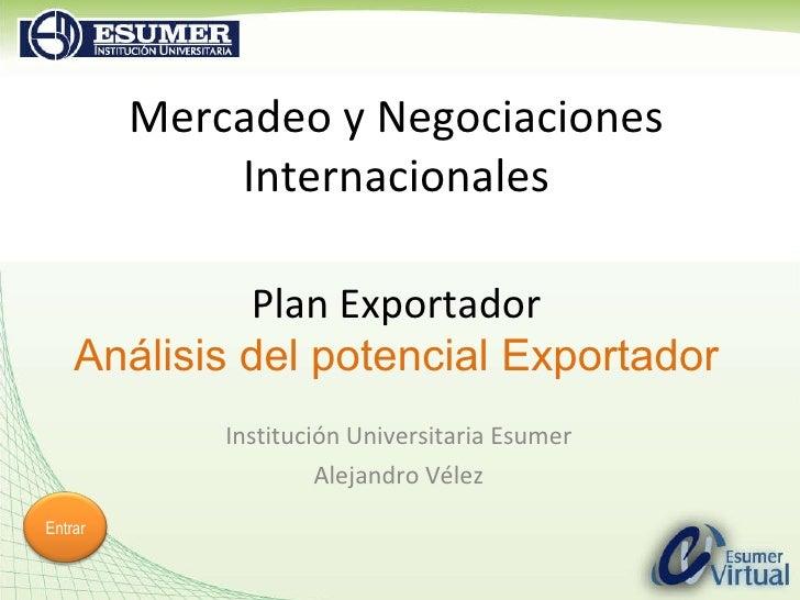 Institución Universitaria Esumer Alejandro Vélez Mercadeo y Negociaciones Internacionales Plan Exportador Análisis del pot...