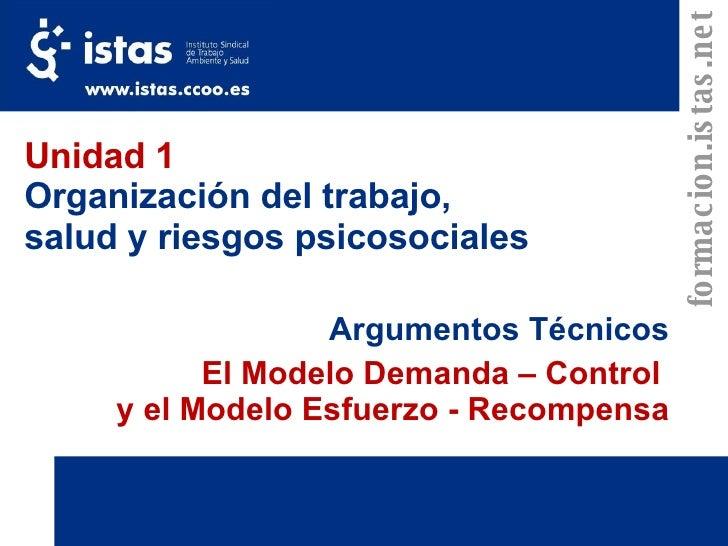 Unidad 1 Organización del trabajo, salud y riesgos psicosociales Argumentos Técnicos El Modelo Demanda – Control  y el Mod...