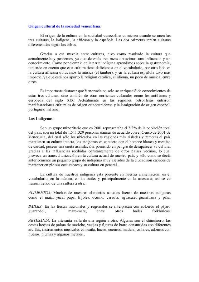 Origen cultural de la sociedad venezolana. El origen de la cultura en la sociedad venezolana comienza cuando se unen las t...