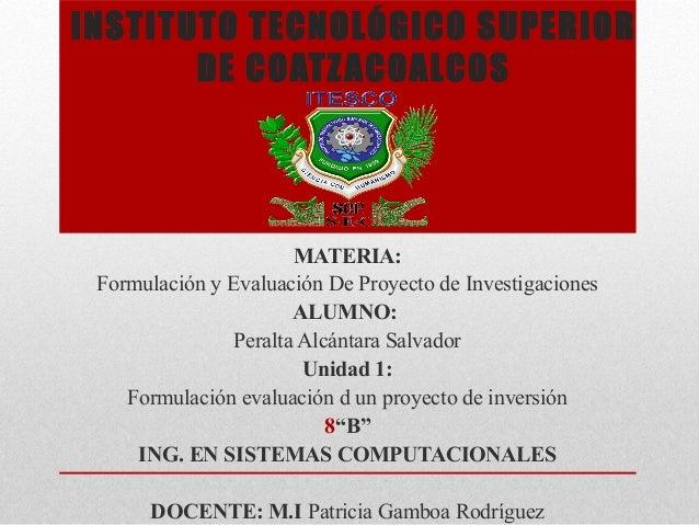 INSTITUTO TECNOLÓGICO SUPERIOR       DE COATZ ACOALCOS                       MATERIA: Formulación y Evaluación De Proyecto...