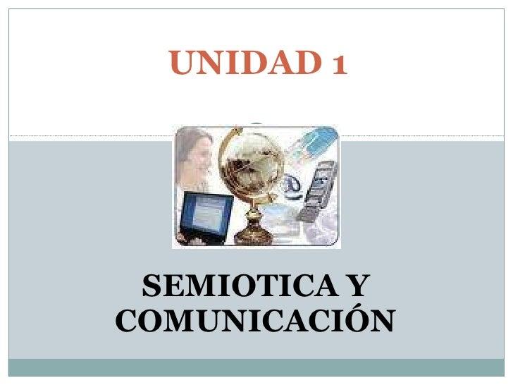SEMIOTICA Y COMUNICACIÓN UNIDAD 1