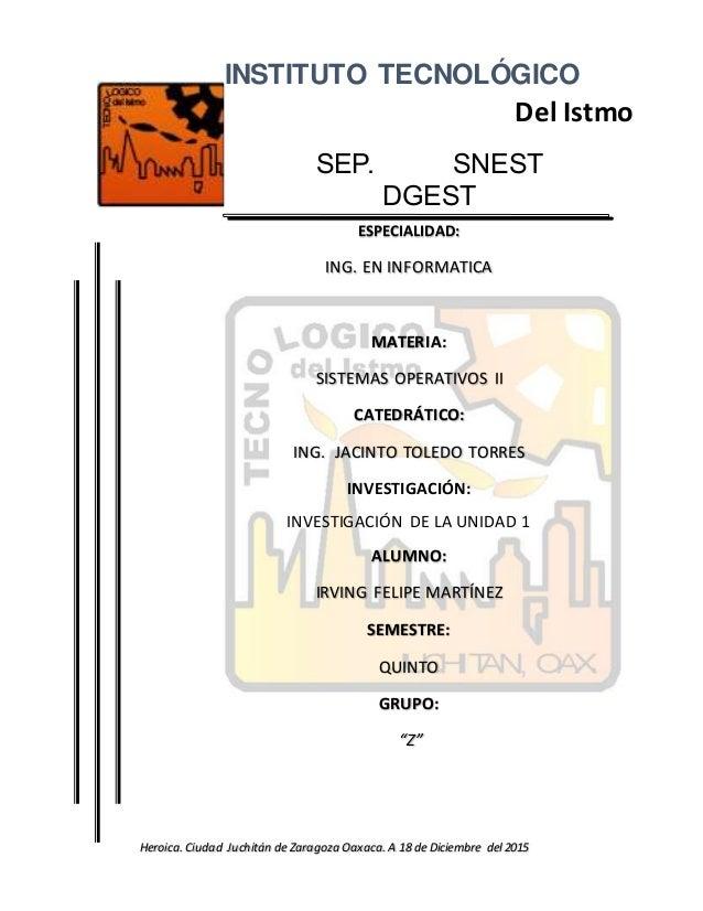 INSTITUTO TECNOLÓGICO Del Istmo SEP. SNEST DGEST ESPECIALIDAD: ING. EN INFORMATICA MATERIA: SISTEMAS OPERATIVOS II CATEDRÁ...