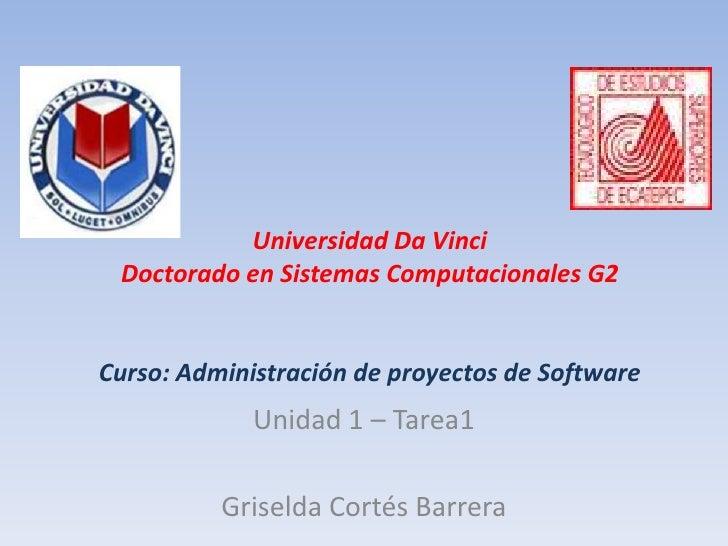 Universidad Da VinciDoctorado en Sistemas Computacionales G2Curso: Administración de proyectos de Software<br />Unidad 1 –...