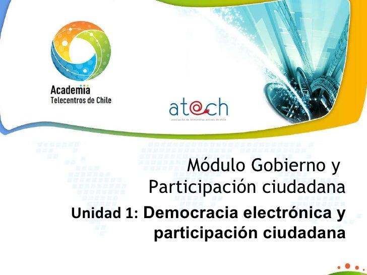 Módulo Gobierno y  Participación ciudadana Unidad 1:  Democracia electrónica y participación ciudadana