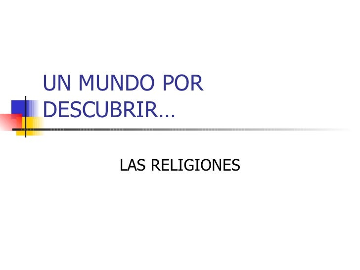 UN MUNDO POR DESCUBRIR… LAS RELIGIONES