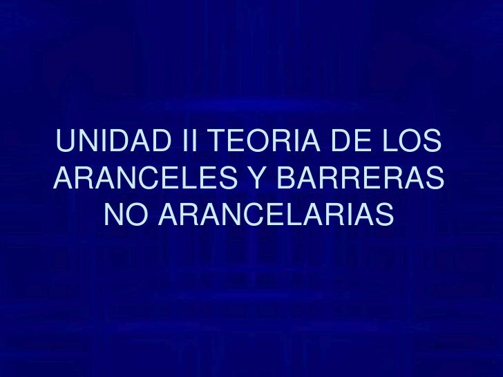 UNIDAD II TEORIA DE LOS ARANCELES Y BARRERAS NO ARANCELARIAS<br />
