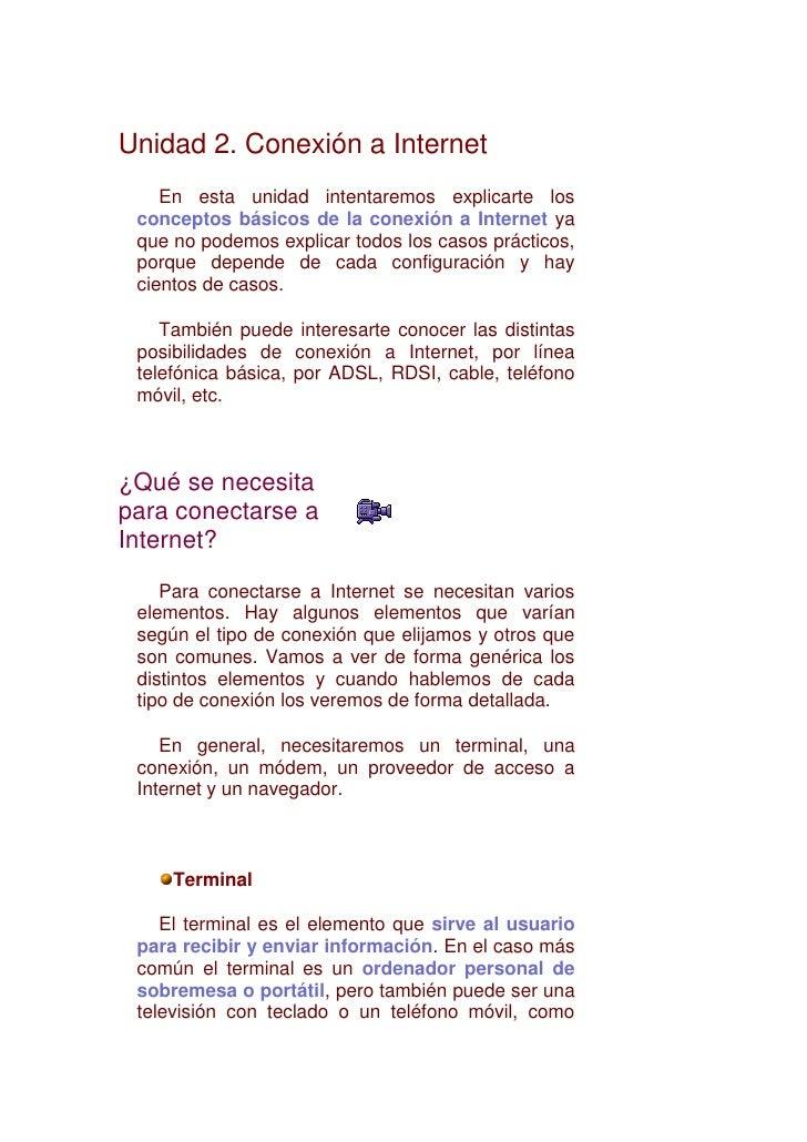 Unidad 2. Conexión a InternetEn esta unidad intentaremos explicarte los conceptos básicos de la conexión a Internet ya que...