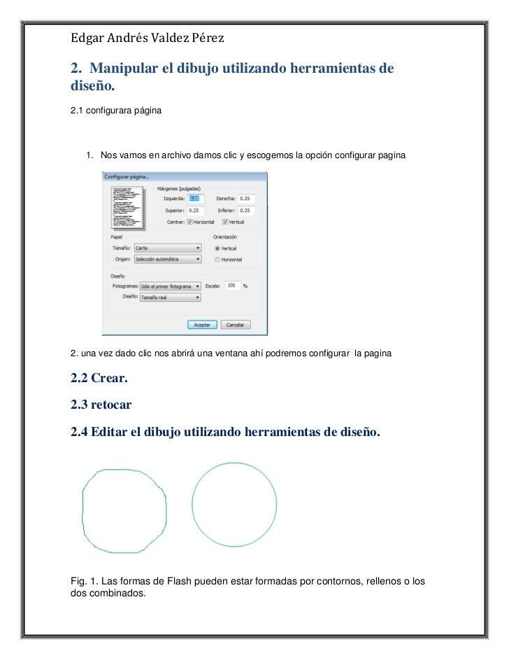 Edgar Andrés Valdez Pérez2. Manipular el dibujo utilizando herramientas dediseño.2.1 configurara página   1. Nos vamos en ...