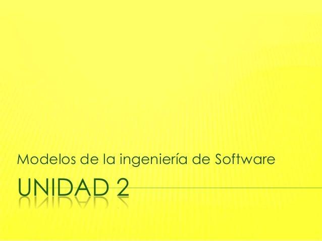Modelos de la ingeniería de SoftwareUNIDAD 2