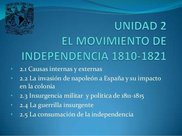 •   2.1 Causas internas y externas•   2.2 La invasión de napoleón a España y su impacto    en la colonia•   2.3 Insurgenci...