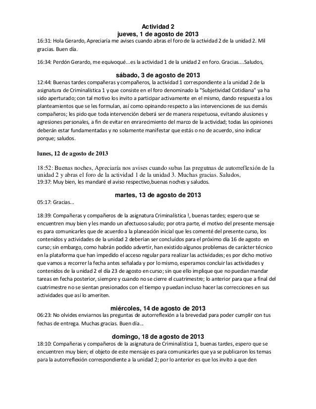 Actividad 2 jueves, 1 de agosto de 2013 16:31: Hola Gerardo, Apreciaría me avises cuando abras el foro de la actividad 2 d...