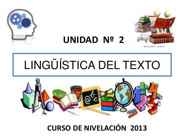 UNIDAD Nº 2  LINGÜÍSTICA DEL TEXTO  CURSO DE NIVELACIÓN 2013