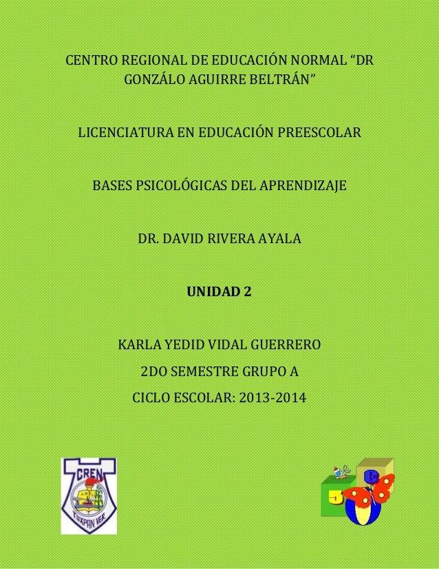 """CENTRO REGIONAL DE EDUCACIÓN NORMAL """"DR GONZÁLO AGUIRRE BELTRÁN"""" LICENCIATURA EN EDUCACIÓN PREESCOLAR BASES PSICOLÓGICAS D..."""