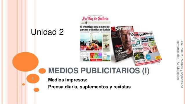 Unidad 2  MEDIOS PUBLICITARIOS (I)  Medios impresos:  Prensa diaria, suplementos y revistas  J.A. Piñeiro - Medios y sopor...