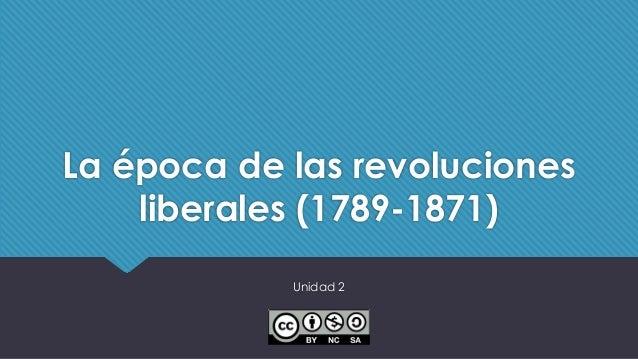 La época de las revoluciones liberales (1789-1871) Unidad 2