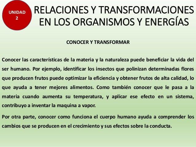 CONOCER Y TRANSFORMAR Conocer las características de la materia y la naturaleza puede beneficiar la vida del ser humano. P...