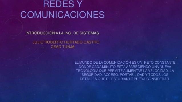 REDES YCOMUNICACIONESINTRODUCCIÓN A LA ING. DE SISTEMAS.   JULIO ROBERTO HURTADO CASTRO           CEAD TUNJA              ...