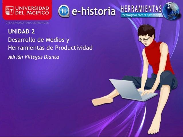 UNIDAD 2Desarrollo de Medios yHerramientas de ProductividadAdrián Villegas Dianta