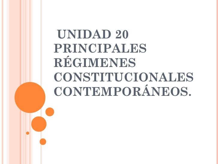 UNIDAD 20 PRINCIPALES RÉGIMENES CONSTITUCIONALES CONTEMPORÁNEOS.