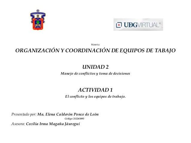 Materia: ORGANIZACIÓN Y COORDINACIÓN DE EQUIPOS DE TABAJO UNIDAD 2 Manejo de conflictos y toma de decisiones ACTIVIDAD 1 E...