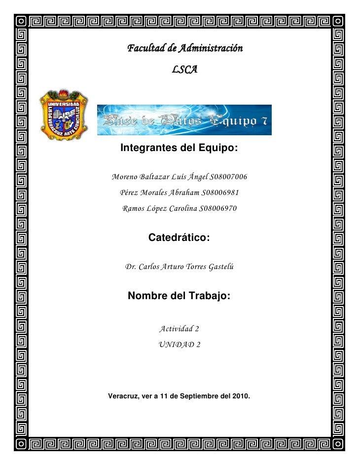 Facultad de Administración                   LSCA        Integrantes del Equipo:  Moreno Baltazar Luís Ángel S08007006    ...