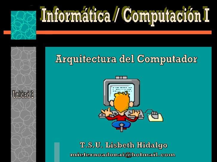 Unidad 1: Nociones básicas de la Informática / Computación.           Definiciones Básicas.           Generalidades.Unid...