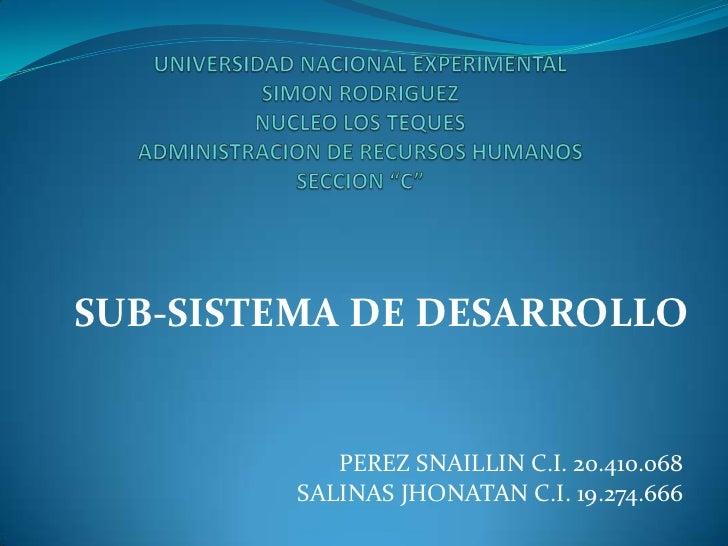 """UNIVERSIDAD NACIONAL EXPERIMENTALSIMON RODRIGUEZNUCLEO LOS TEQUESADMINISTRACION DE RECURSOS HUMANOSSECCION """"C""""<br />SUB-SI..."""