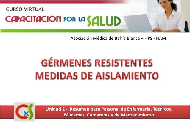 Asociación Médica de Bahía Blanca – HPS - HAMUnidad 2 - Resumen para Personal de Enfermería, Técnicos,Mucamas, Camareras y...