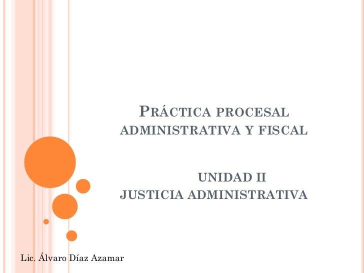 PRÁCTICA PROCESAL                      ADMINISTRATIVA Y FISCAL                                UNIDAD II                   ...