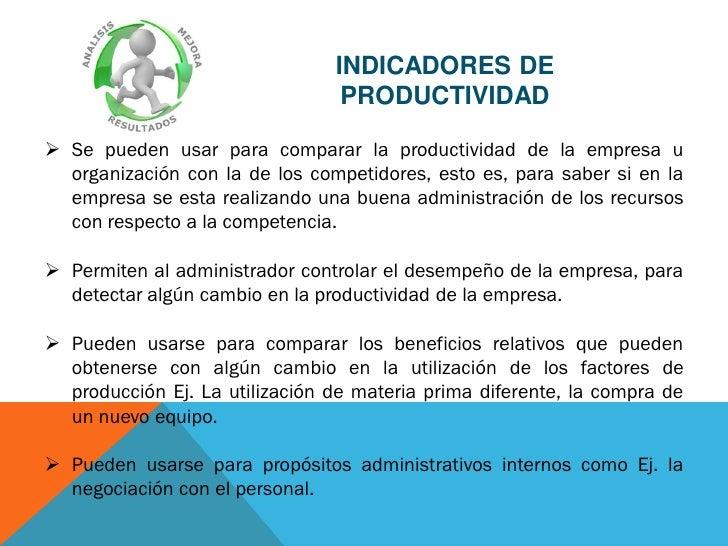 INDICADORES DE                                 PRODUCTIVIDAD Se pueden usar para comparar la productividad de la empresa ...