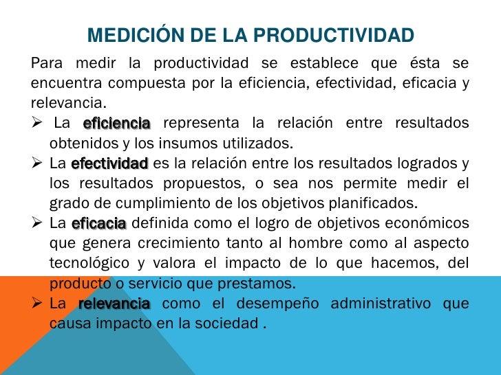 MEDICIÓN DE LA PRODUCTIVIDADPara medir la productividad se establece que ésta seencuentra compuesta por la eficiencia, efe...