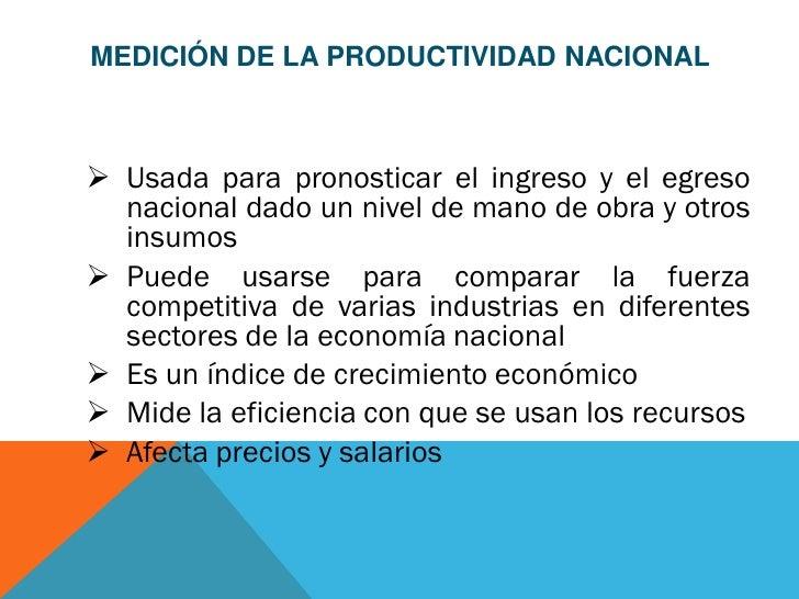 MEDICIÓN DE LA PRODUCTIVIDAD NACIONAL Usada para pronosticar el ingreso y el egreso  nacional dado un nivel de mano de ob...