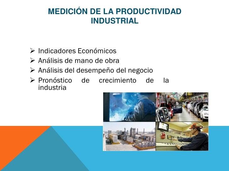 MEDICIÓN DE LA PRODUCTIVIDAD               INDUSTRIAL   Indicadores Económicos   Análisis de mano de obra   Análisis de...