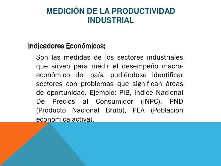 MEDICIÓN DE LA PRODUCTIVIDAD              INDUSTRIALIndicadores Económicos:  Son las medidas de los sectores industriales ...