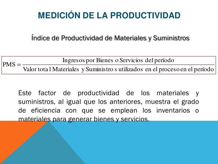 MEDICIÓN DE LA PRODUCTIVIDAD          Índice de Productividad de Materiales y Suministros                       Ingresos p...
