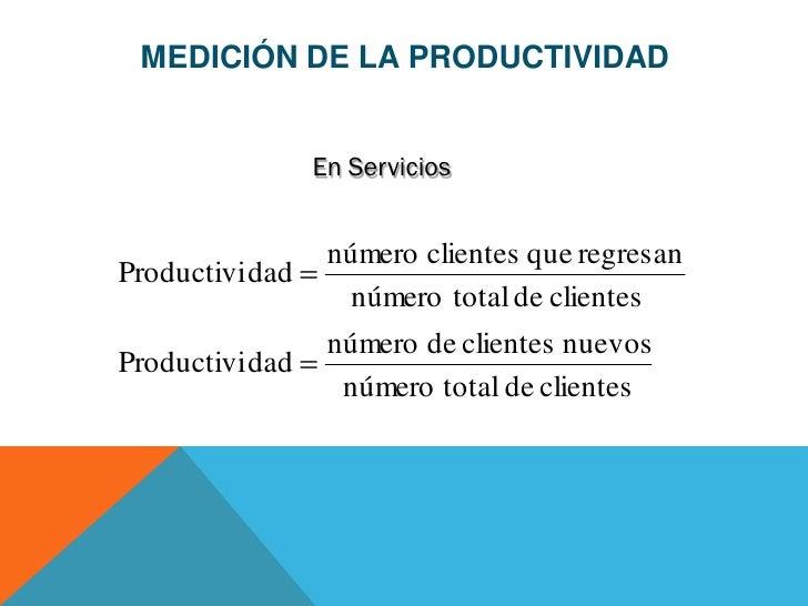 MEDICIÓN DE LA PRODUCTIVIDAD                 En Servicios                  número clientes que regresanProductivi dad     ...