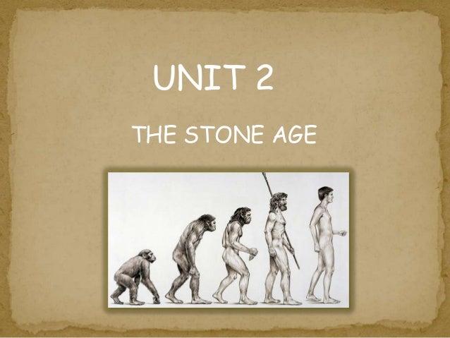 UNIT 2 THE STONE AGE