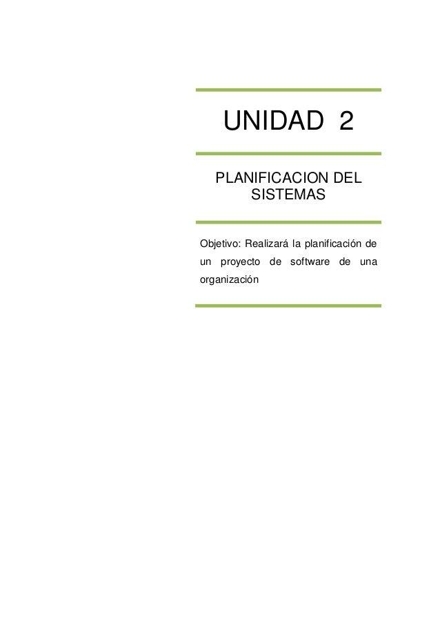 UNIDAD 2      PLANIFICACION DEL          SISTEMAS    Objetivo: Realizará la planificación de    un proy...